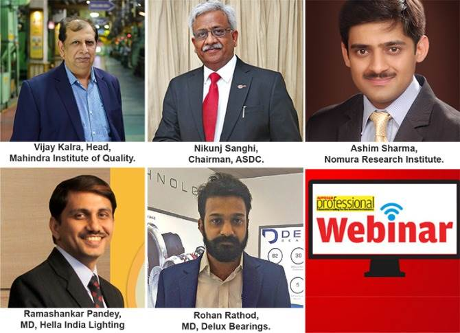 The webinar had all of five top-level panelists comprising the head of a quality circle of a leading Indian OEM; a well-known analyst from a research organisation; the chairman of a skill development organisation; the head of a global lighting supplier in India and the managing director of a medium-sized component manufacturer.